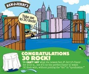 http://cdnph.upi.com/sv/em/i/UPI-9561359477872/2013/1/13594784292713/Ben-Jerrys-announces-30-Rock-ice-cream-flavor.jpg