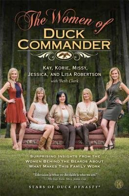 'The Women of Duck Commander: Surprising Insights from the Women Behind the Beards About What Makes This Family Work.' (Hudson Books)