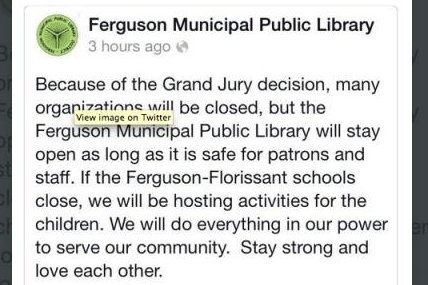 The Ferguson Public Library announced it would be open to the public and would hold ad-hoc classes for children as local schools closed amid unrest and rioting in the wake of a grand jury's decision not to indict officer Darren Wilson for the shooting death of unarmed, black teenager Michael Brown. Ferguson Municipal Public Library/Twitter